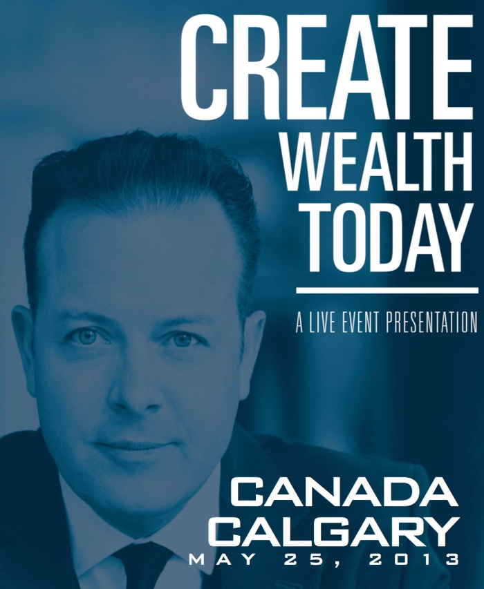 Create Wealth Today - CANADA Calgary, May 25, 2013